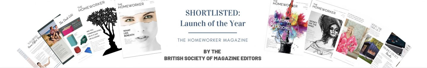 The Homeworker magazine shortlist british society magazine editors, launch of the year, editorial excellence, innovative magazine, excellent design